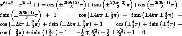 x^{6k+2}+x^{3k+1}+1=\cos{\left(\pm\frac{2\left(6k+2\right)}{3}\pi\right)}+i\sin{\left(\pm\frac{2\left(6k+2\right)}{3}\pi\right)}+\cos{\left(\pm\frac{2\left(3k+1\right)}{3}\pi\right)}+i\sin{\left(\pm\frac{2\left(3k+1\right)}{3}\pi\right)}+1\bigm=\cos{\left(\pm4k\pi\pm\frac{4}{3}\pi\right)}+i\sin{\left(\pm4k\pi\pm\frac{4}{3}\pi\right)}+\cos{\left(\pm2k\pi\pm\frac{2}{3}\pi\right)}+i\sin{\left(\pm2k\pi\pm\frac{2}{3}\pi\right)}+1\bigm=\cos{\left(\pm\frac{4}{3}\pi\right)}+i\sin{\left(\pm\frac{4}{3}\pi\right)}+\cos{\left(\pm\frac{2}{3}\pi\right)}+i\sin{\left(\pm\frac{2}{3}\pi\right)}+1\bigm=-\frac{1}{2}\mp\frac{\sqrt3}{2}i-\frac{1}{2}\pm\frac{\sqrt3}{2}i+1=0