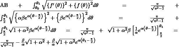 \mathrm{AB}+\int_{\theta_0}^{\theta_1}\sqrt{\left\{f^\prime\left(\theta\right)\right\}^2+\left\{f\left(\theta\right)\right\}^2}d\theta=\frac{v}{\sqrt{v^2-1}}+\int_{\frac{\pi}{2}}^{\theta_1}\sqrt{\left\{\alpha\beta e^{\alpha\left(\theta-\frac{\pi}{2}\right)}\right\}^2+\left\{\beta e^{\alpha\left(\theta-\frac{\pi}{2}\right)}\right\}^2}d\theta\bigm=\frac{v}{\sqrt{v^2-1}}+\int_{\frac{\pi}{2}}^{\theta_1}{\sqrt{1+\alpha^2}\beta e^{\alpha\left(\theta-\frac{\pi}{2}\right)}}d\theta=\frac{v}{\sqrt{v^2-1}}+\sqrt{1+\alpha^2}\beta\left[\frac{1}{\alpha}e^{\alpha\left(\theta-\frac{\pi}{2}\right)}\right]_{\frac{\pi}{2}}^{\theta_1}\bigm=\frac{v}{\sqrt{v^2-1}}-\frac{\beta}{\alpha}\sqrt{1+\alpha^2}+\frac{\beta}{\alpha}\sqrt{1+\alpha^2}e^{\alpha\left(\theta_1-\frac{\pi}{2}\right)}