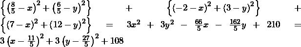 \left\{\left(\frac{8}{5}-x\right)^2+\left(\frac{6}{5}-y\right)^2\right\}+\left\{\left(-2-x\right)^2+\left(3-y\right)^2\right\}+\left\{\left(7-x\right)^2+\left(12-y\right)^2\right\}=3x^2+3y^2-\frac{66}{5}x-\frac{162}{5}y+210=3\left(x-\frac{11}{5}\right)^2+3\left(y-\frac{27}{5}\right)^2+108
