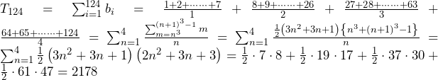 T_{124}=\sum_{i=1}^{124}b_i=\frac{1+2+\cdots\cdots+7}{1}+\frac{8+9+\cdots\cdots+26}{2}+\frac{27+28+\cdots\cdots+63}{3}+\frac{64+65+\cdots\cdots+124}{4}=\sum_{n=1}^{4}\frac{\sum_{m=n^3}^{\left(n+1\right)^3-1}m}{n}=\sum_{n=1}^{4}\frac{\frac{1}{2}\left(3n^2+3n+1\right)\left\{n^3+\left(n+1\right)^3-1\right\}}{n}=\sum_{n=1}^{4}{\frac{1}{2}\left(3n^2+3n+1\right)\left(2n^2+3n+3\right)}=\frac{1}{2}\cdot7\cdot8+\frac{1}{2}\cdot19\cdot17+\frac{1}{2}\cdot37\cdot30+\frac{1}{2}\cdot61\cdot47=2178